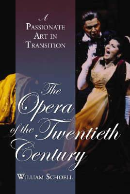 The Opera of the Twentieth Century: A Passionate Art in Transition