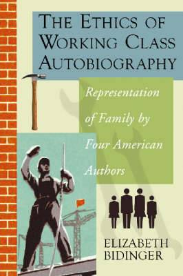 The Ethics of Working Class Autobiography: Representation of Family by Four American Authors