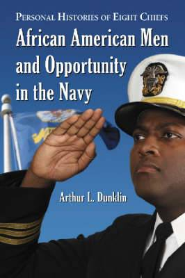African American Men and Opportunity in the Navy: Personal Histories of Eight Officers