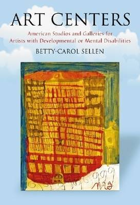 Art Centers: American Studios and Galleries for Artists with Developmental or Mental Disabilities