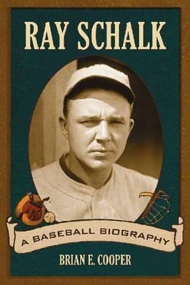 Ray Schalk: A Baseball Biography