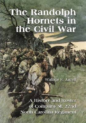 The Randolph Hornets in the Civil War: A History and Roster of Company M, 22nd North Carolina Regiment