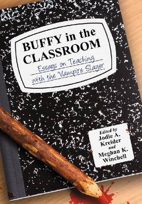 Buffy in the Classroom: Essays on Teaching with the Vampire Slayer