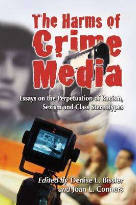 The Harms of Crime Media: Essays on the Perpetuation of Racism, Sexism and Class Stereotypes