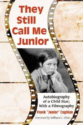 They Still Call Me Junior: Autobiography of a Child Star; With a Filmography