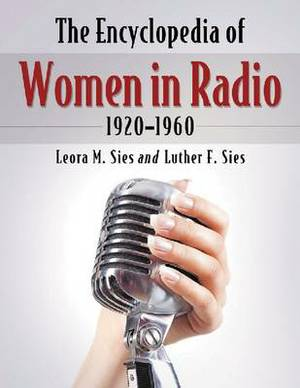 The Encyclopedia of Women in Radio, 1920-1960