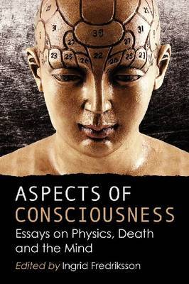 Aspects of Consciousness: Essays on Physics, Death and the Mind