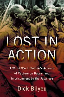 Lost in Action: A World War II Soldier's Account of Capture on Bataan and Imprisonment by the Japanese