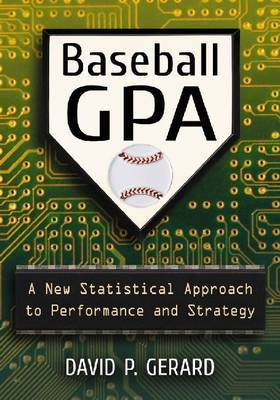 Baseball Gpa: A New Statistical Approach to Performance and Strategy