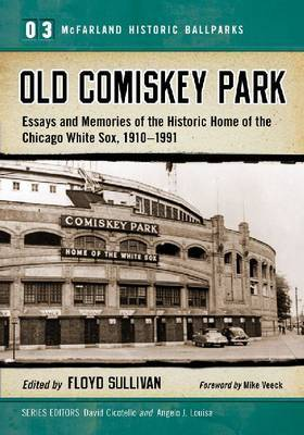 Old Comiskey Park: Memories of the Historic Home of the Chicago White Sox, 1910-1991