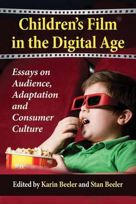 Children's Film in the Digital Age: Essays on Audience, Adaptation and Consumer Culture