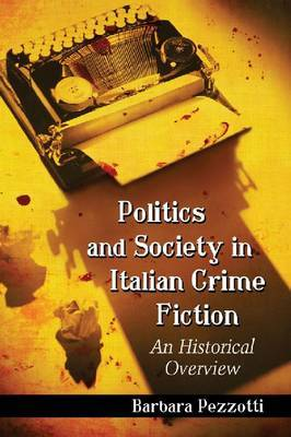 Politics and Society in Italian Crime Fiction: An Historical Overview