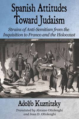 Spanish Attitudes Toward Judaism: Strains of Anti-Semitism from the Inquisition to Franco and the Holocaust