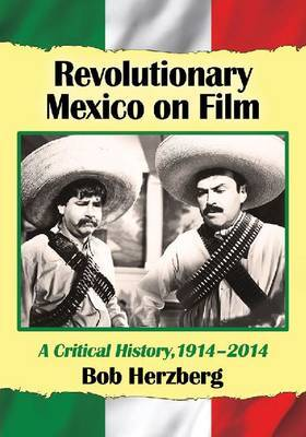 Revolutionary Mexico on Film: A Critical History, 1914-2014