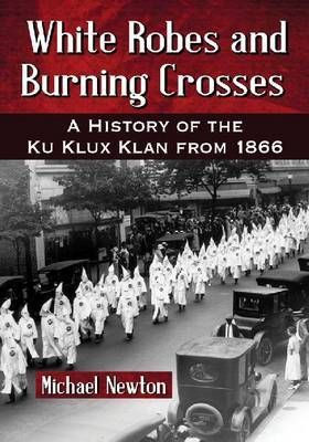 White Robes and Burning Crosses: A History of the Ku Klux Klan from 1866