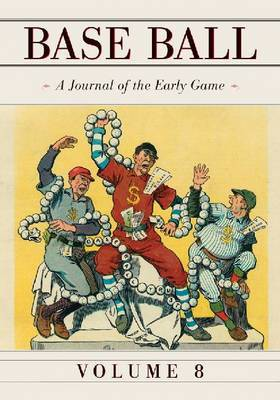 Base Ball: A Journal of the Early Game: Volume 8