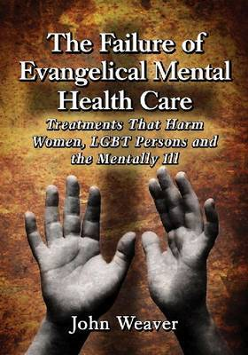 The Failure of Evangelical Mental Health Care: Treatments That Harm Women, LGBT Persons and the Mentally Ill