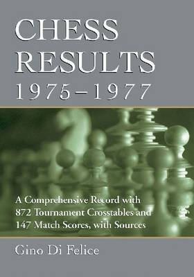Chess Results, 1975-1977: A Comprehensive Record with 872 Tournament Crosstables and 147 Match Scores, with Sources