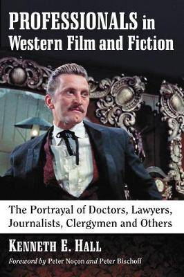 Professionals in Western Film and Fiction: The Portrayal of Doctors, Lawyers, Journalists, Clergymen and Others