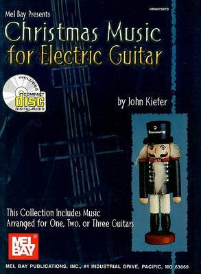 Christmas Music for Electric Guitar: This Collection Includes Music Arranged for One, Two, or Three Guitars