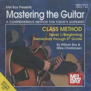 Mastering the Guitar: Class Method: Class Method Level 1/Beginning Elementary Through 8th Grade