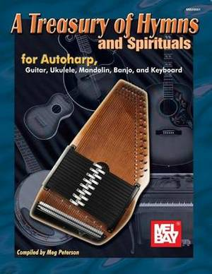 A Treasury of Hymns and Spirituals: For Autoharp, Guitar, Ukulele, Mandolin, Banjo, and Keyboard