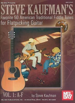 Steve Kaufman's Favorite 50 Flatpicking Guitar: Traditional American Fiddle Tunes: v. 1: A-F