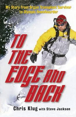 To the Edge and Back: My Story from Organ Transplant Survivor to Olympic Snowboarder