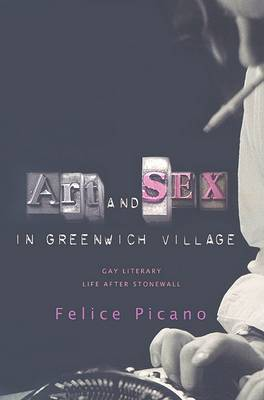 Art and Sex in Greenwich Village: A Memoir of Gay Literary Life After Stonewall