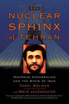 The Nuclear Sphinx of Tehran: Mahmoud Ahmadinejad and the State of Iran