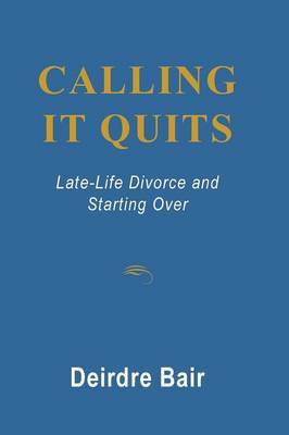 Calling it Quits: Late Life Divorce and Starting Over