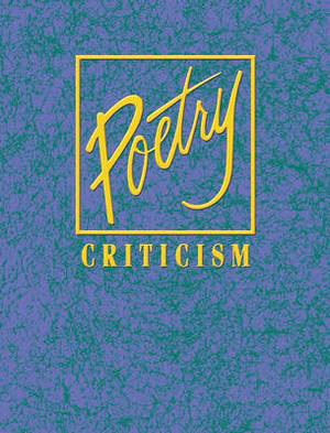 Poetry Criticism: Excerpts from Critism of the Works of the Most Significant and Widely Studied Poets of World Literature