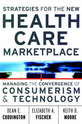 Strategies for the New Health Care Marketplace: Managing the Convergence of Consumerism and Technology