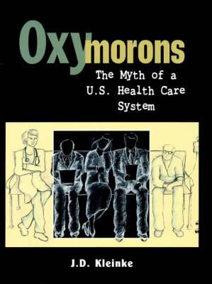 Oxymorons: The Myth of a U.S.Health Care System