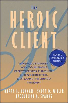 The Heroic Client: A Revolutionary Way to Improve Effectiveness Through Client Directed, Outcome Informed Therapy