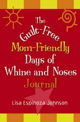 The Guilt-free Mom-friendly Days of Whine and Noses Journal