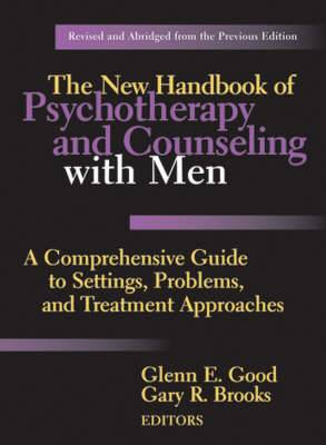 The New Handbook of Psychotherapy and Counseling with Men: A Comprehensive Guide to Settings, Problems, and Treatment Approaches