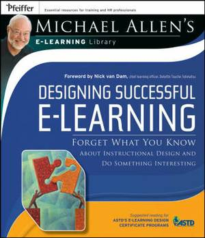 Designing Successful e-Learning: Forget What You Know About Instructional Design and Do Something Interesting - Michael Allen's Online Learning Library