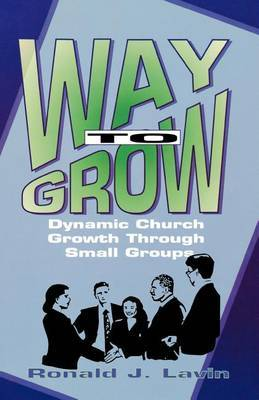 Way to Grow: Dynamic Church Growth Through Small Groups