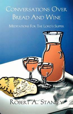 Conversations Over Bread and Wine: Meditations for the Lord's Supper