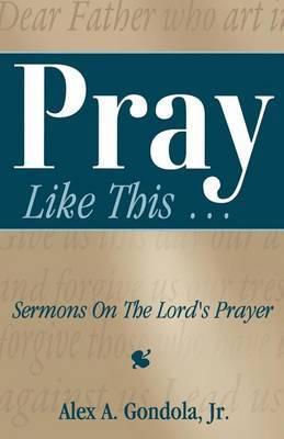Pray Like This... Sermons on the Lord's Prayer