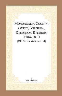 Monongalia County, (West) Virginia, Deed Book Records, 1784-1810 (Old Series Volumes 1-4)
