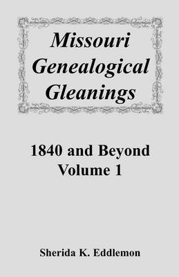 Missouri Genealogical Gleanings 1840 and Beyond, Vol. 1