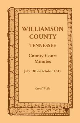 Williamson County, Tennessee County Court Minutes, July 1812-October 1815