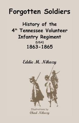 Forgotten Soldiers: History of the 4th Regiment Tennessee Volunteer Infantry (USA), 1863-1865
