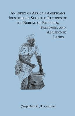 An Index of African Americans Identified in Selected Records of the Bureau of Refugees, Freedmen, and Abandoned Lands