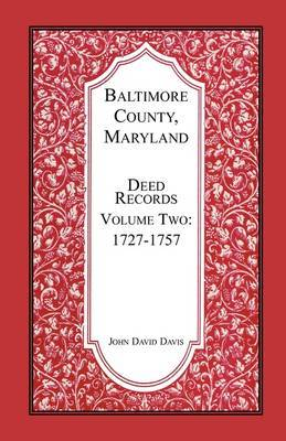 Baltimore County, Maryland, Deed Records, Volume 2: 1727-1757
