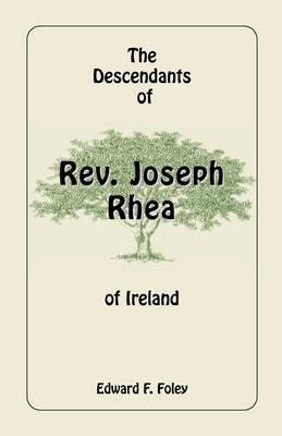 The Descendants of REV. Joseph Rhea of Ireland