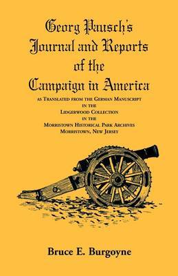 Georg Pausch's Journal and Reports of the Campaign in America, as Translated from the German Manuscript in the Lidgerwood Collection in the Morristown Historical Park Archives, Morristown, N.J.