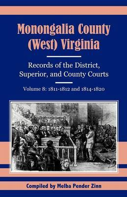 Monongalia County, (West) Virginia, Records of the District, Superior and County Courts, Volume 8: 1811-1812 and 1814-1820